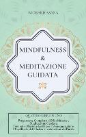 Mindfulness e Meditazione Guidata: 4 in 1: Programma completo di Mindfulness e Meditazione Guidata. Tecniche Olistiche Reiki per l' auto-guarigione, l' equilibrio dei Chakra e la riduzione dell'ansia - Discipline Olistiche, Mindfulness E Meditazione (Hardback)