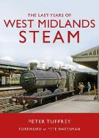 The Last Years of West Midlands Steam (Hardback)