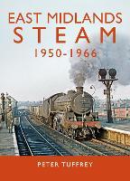 East Midlands Steam 1950 - 1966 (Hardback)