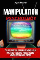 Manipulation Psychology: The Easy Guide For The World of Manipulation Psychology, To Defense Yourself Against Manipulator and Mind Control (Paperback)