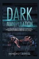 Dark Manipulation: How to Recognize and Control Manipulation and Persuasion. Improve Emotional Intelligence, Social Skills, Anger Management, Empath Skills and Influence People with Dark Psychology (Paperback)