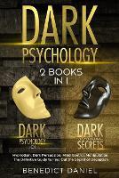 Dark Psychology: 2 BOOKS IN 1. Dark Psychology 101 + Dark Psychology Secrets. Hypnotism, Dark Persuasion, Mind Control, Manipulation. The Definitive Guide to Find Out the Secret of Deception (Paperback)