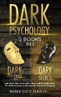 Dark Psychology: 2 BOOKS IN 1. Dark Psychology 101 + Dark Psychology Secrets. Hypnotism, Dark Persuasion, Mind Control, Manipulation. The Definitive Guide to Find Out the Secret of Deception (Hardback)