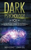 Dark Psychology 101: A Guide for Beginners to Find out the Secrets of Deception, Hypnotism, Dark Persuasion, Mind Control, Covert NLP. Brainwashing to STOP Being Manipulated and Foresee Human Behavior (Hardback)