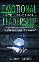 Emotional Intelligence for Leadership: Improve Communication Skills and Social Skills to Influence People and Achieve Anything You Want. Develop Emotional Intelligence and Boost Your Leadership Skills (Hardback)