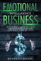 Emotional Intelligence in Business: Improve Emotional Intelligence at Work. Improve Leadership and Develop Your EQ. Unleash the Empath in You and Build Self Confidence (Paperback)