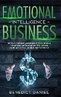 Emotional Intelligence in Business: Improve Emotional Intelligence at Work. Improve Leadership and Develop Your EQ. Unleash the Empath in You and Build Self Confidence (Hardback)