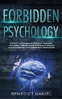 Forbidden Psychology: Discover the Techniques to Understand Persuasion, Mind Control, Hypnosis. Secret Techniques to Influence Anyone Using Mind Control, Manipulation and Deception (Hardback)