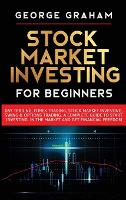 Stock Market Investing for Beginners: Day Trading, Forex Trading, Stock Market Investing, Swing & Options Trading. A Complete Guide to Start Investing in the Market and Get Financial Freedom (Hardback)