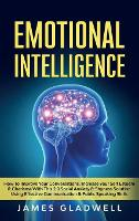 Emotional Intelligence: How To Improve Your Conversations, Increase Your Self Esteem and Charisma With This 2.0 Social Anxiety and Shyness Solution Using Effective Communication and Public Speaking Skills (Hardback)