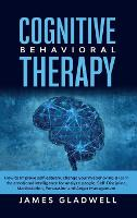Cognitive Behavioral Therapy: How to Improve Self-Esteem, Change your misbehaving and learn the emotional intelligence for analyze people, Self-Discipline, Manipulation, Persuasion and Anger Management (Hardback)