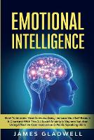Emotional Intelligence: How To Improve Your Conversations, Increase Your Self Esteem and Charisma With This 2.0 Social Anxiety and Shyness Solution Using Effective Communication and Public Speaking Skills (Paperback)