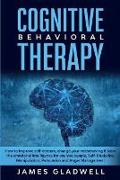 Cognitive Behavioral Therapy: How to Improve Self-Esteem, Change your misbehaving and learn the emotional intelligence for analyze people, Self-Discipline, Manipulation, Persuasion and Anger Management (Paperback)