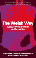 The Welsh Way: Essays on Neoliberalism and Devolution (Paperback)