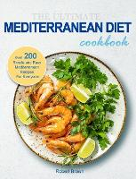 The Ultimate Mediterranean Diet Cookbook: Over 200 Simple and Easy Mediterranean Recipes For Everyone (Hardback)