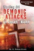 Warding Off Demonic Attacks in Jesus' Name: Revised & Abridged Edition (Paperback)
