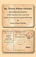 Sgt. Thomas William Chisholm - Northumberland Fusiliers: A POW Diary May 1918 - 2nd January 1919 Giessen, Darmstadt, & Lamsdorf POW Camps (Paperback)