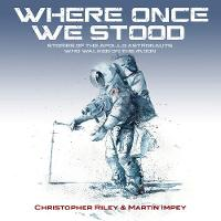 WHERE ONCE WE STOOD: STORIES OF THE APOLLO ASTRONAUTS WHO WALKED ON THE MOON (Paperback)