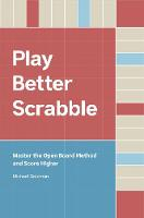 Play Better Scrabble: Master the Open Board Method and Score Higher (Hardback)