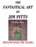 The Fantastical Art of Jim Pitts Volume Two: Rolling back the years... (Paperback)