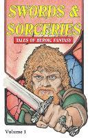 Swords & Sorceries: 1: Tales of Heroic Fantasy - Swords & Sorceries (Paperback)