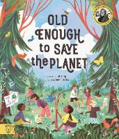 Old Enough to Save the Planet: With a foreword from the leaders of the School Strike for Climate Change - Changemakers (Hardback)