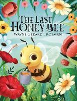 The Last Honey Bee - Wayne Gerard Trotman's Rhyming Stories 1 (Hardback)