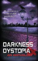 Darkness and Dystopia: An Anthology (Paperback)
