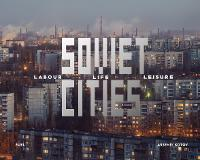 Soviet Cities: Labour, Life & Leisure (Hardback)