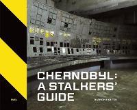 Chernobyl: A Stalkers' Guide (Hardback)