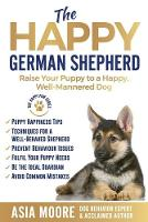 The Happy German Shepherd: Raise Your Puppy to a Happy, Well-Mannered dog (Paperback)