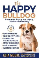 The Happy English (British) Bulldog: Raise Your Puppy to a Happy, Well-Mannered Dog (Paperback)