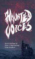 Haunted Voices: An Anthology of Gothic Storytelling from Scotland (Paperback)