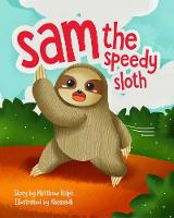 Sam The Speedy Sloth: An Inspirational Rhyming Picture Book (Paperback)