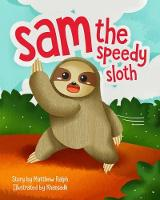 Sam The Speedy Sloth: An Inspirational Rhyming Picture Book (Hardback)