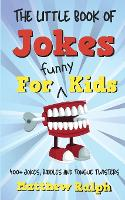 The Little Book Of Jokes For Funny Kids: 400+ Clean Kids Jokes, Knock Knock Jokes, Riddles and Tongue Twisters (Paperback)