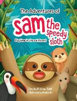The Adventures Of Sam The Speedy Sloth: Playtime In The Rainforest (Hardback)