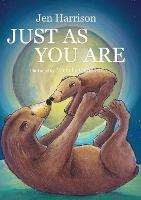 Just As You Are: Celebrating the Wonder of Unconditional Love (Hardback)
