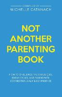 Not Another Parenting Book: How to Challenge the Status Quo, Break Cycles, and Parent with Connection, Calm and Confidence (Paperback)