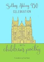 Selby Abbey 950 Celebration of Children's Poetry 2019 (Paperback)