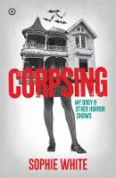 Corpsing: My Body and Other Horror Shows (Paperback)