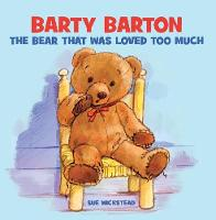 Barty Barton: The Bear that was loved too much (Paperback)