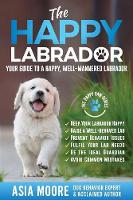 The Happy Labrador: Your Guide to a Happy, Well-Mannered Labrador (Paperback)