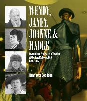 Wendy, Janey, Joanne and Madge: Inspirational Professors of Fashion at the Royal College of Art 1948-2014 (Hardback)