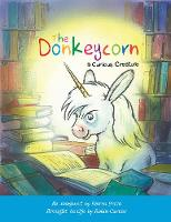 The Donkeycorn, a Curious Creature - Curious Creatures 2 (Paperback)