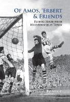 Of Amos, 'Erbert & Friends: Flying High With Huddersfield Town (Hardback)