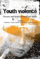 Youth violence: Sources and solutions in South Africa (Paperback)
