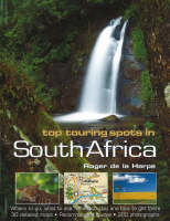 Top Touring Spots in South Africa: Where to Go, What to See, Where to Stay and How to Get There (Hardback)