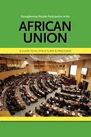 Strengthening Popular Participation in the African Union. A Guide to AU Structures and Processes (Paperback)