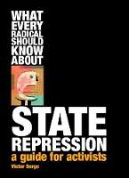 What Every Radical Should Know About State Repression: A Guide for Activists (Paperback)